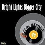 Off The Record Bright Lights Bigger City