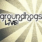 The Groundhogs Groundhogs Live!