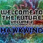Hawkwind Welcome To The Future Volume 2 - Bring Me The Head Of Yuri Gagarin
