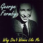 George Formby Why Don't Women Like Me