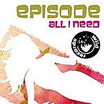 Episode All I Need