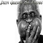 Dizzy Gillespie Dizzy Gillespie And Friends