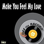 Off The Record Make You Feel My Love