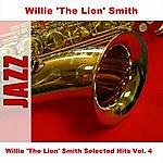 Willie 'The Lion' Smith Willie 'the Lion' Smith Selected Hits Vol. 4