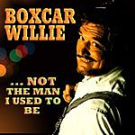 Boxcar Willie …not The Man I Used To Be