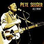 Pete Seeger All I Want
