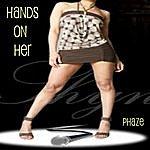 Phaze Hands On Her