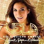 Vela Solo Quiero Amarte (Feat. Pipe Calderon) - Single