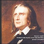 Jerome Lowenthal Liszt: Piano And Orchestra Works