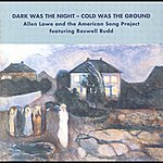 Roswell Rudd Allen Lowe American Song Project: Dark Was The Night - Cold Was The Ground