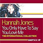 Hannah Jones You Only Have To Say You Love Me: The International Collection