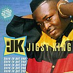 Jigsy King Have To Get You