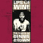 Dennis Brown Lips Of Wine - The Roots Of Dennis Brown