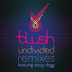 Blush Undivided (Feat. Snoop Dogg) [Remixes]