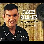 James Kilbane I'll Know When I Get There