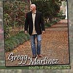 Gregg Martinez South Of The Parish Line