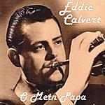 Eddie Calvert O Mein Papa