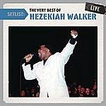 Hezekiah Walker & The Love Fellowship Crusade Choir Setlist: The Very Best Of Hezekiah Walker Live
