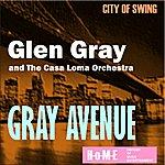 Glen Gray & The Casa Loma Orchestra Gray Avenue