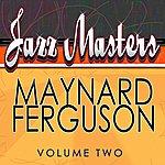 Maynard Ferguson Jazz Masters: Maynard Ferguson, Vol. 2