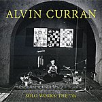 Alvin Curran Alvin Curran: Solo Works - The '70s