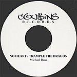Michael Rose No Heart / Trample The Dragon - Single