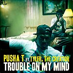 Pusha T Trouble On My Mind (Feat. Tyler, The Creator)