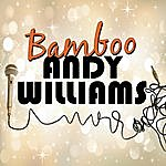 Andy Williams Bamboo