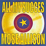 Mose Allison All My Succes - Mose Allison