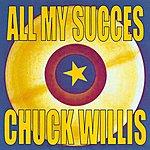 Chuck Willis All My Succes - Chuck Willis
