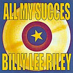 Billy Lee Riley All My Succes - Billy Lee Riley