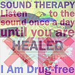 Sound Therapy I Am Drug-Free (Listen To The Sound Once A Day Until You Are Healed)