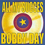 Bobby Day All My Succes - Bobby Day