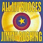 Jimmy Rushing All My Succes - Jimmy Rushing