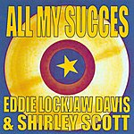 Eddie 'Lockjaw' Davis All My Succes - Eddie Lockjaw Davis & Shirley Scott