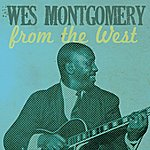 Wes Montgomery Wes Montgomery, From The West