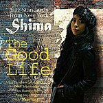 Shima The Good Life Jazz Standards From New York
