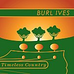 Burl Ives Timeless Country: Burl Ives