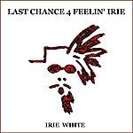 Irie White Last Chance 4 Feelin' Irie