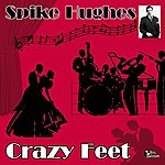 Spike Hughes Crazy Feet