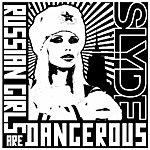 Slyde Russian Girls Are Dangerous
