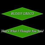 Buddy Greco That's What I Thought You Said