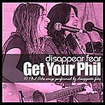 Disappear Fear Get Your Phil