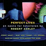 Robert Ashley Perfect Lives