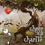 Cheer Up Charlie Cheer Up Charlie