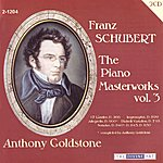 Anthony Goldstone Schubert: Piano Masterworks, Vol. 3