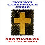 Mormon Tabernacle Choir Now Thank We All Our God
