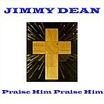 Jimmy Dean Praise Him Praise Him