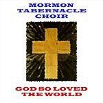 Mormon Tabernacle Choir God So Loved The World
