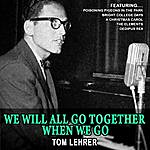 Tom Lehrer We Will All Go Together When We Go (Remastered)